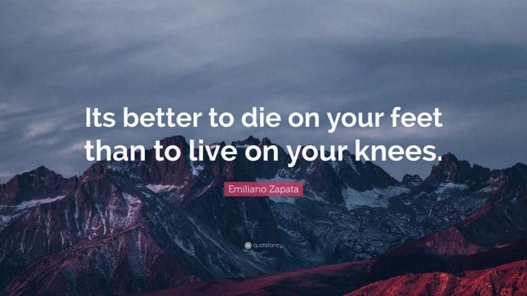 It is better to die on your feet than live on your knees